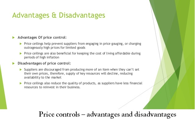 the advantages and disadvantages to price controls Advantages & disadvantages of budgetary control by dennis hartman - updated september 26, 2017 budgetary control is a process businesses use to control their finances.